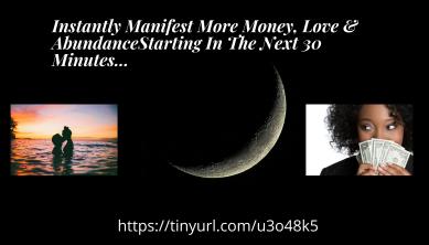 Instantly Manifest More Money, Love & AbundanceStarting In The Next 30 Minutes...
